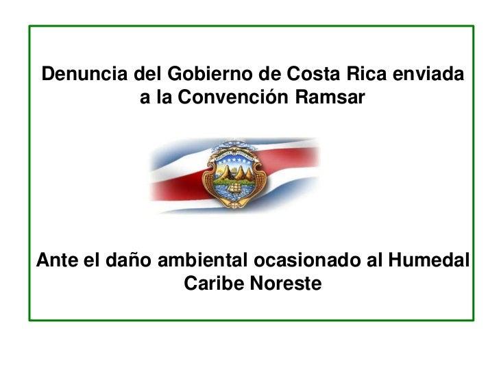 Denuncia del Gobierno de Costa Rica enviada          a la Convención RamsarAnte el daño ambiental ocasionado al Humedal   ...