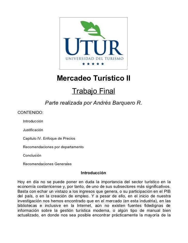 Mercadeo Turístico II                               Trabajo Final                  Parte realizada por Andrés Barquero R.C...