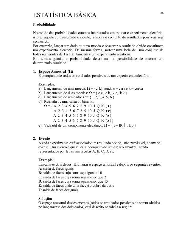 ESTATÍSTICA BÁSICA Probabilidade No estudo das probabilidades estamos interessados em estudar o experimento aleatório, ist...