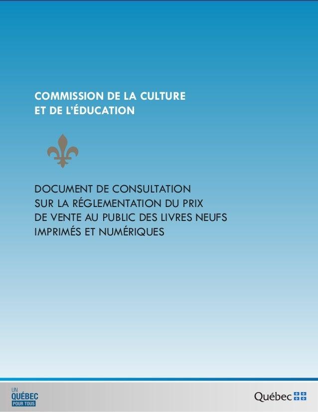 COMMISSION DE LA CULTUREET DE L'ÉDUCATIONDOCUMENT DE CONSULTATIONSUR LA RÉGLEMENTATION DU PRIXDE VENTE AU PUBLIC DES LIVRE...