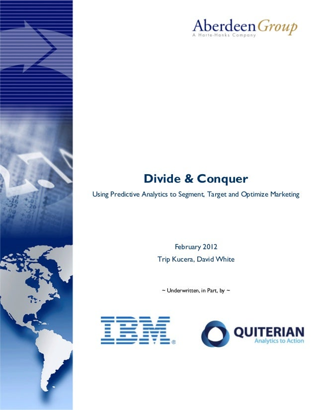 Divide & ConquerUsing Predictive Analytics to Segment, Target and Optimize Marketing                           February 20...