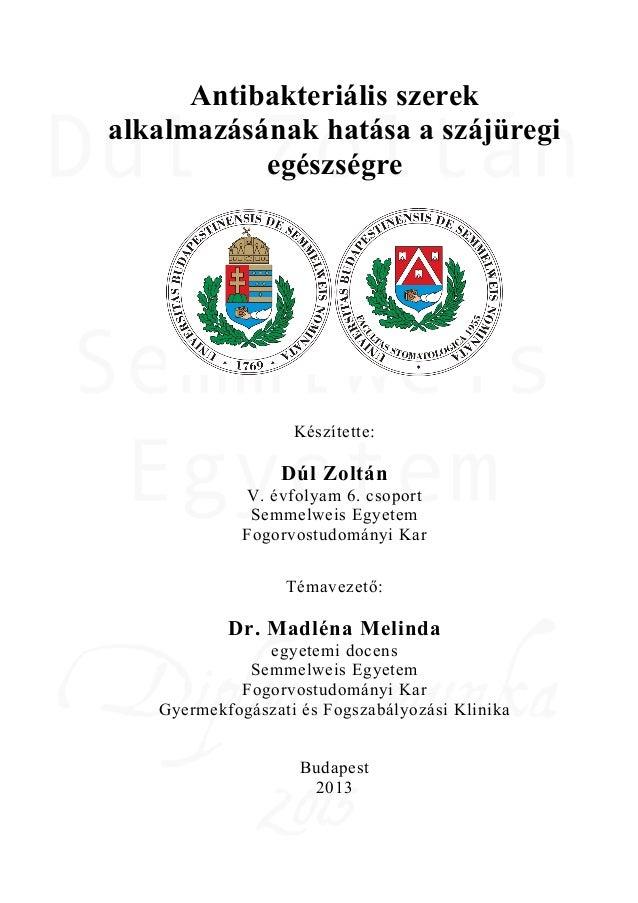 Antibakteriális szerek alkalmazásának hatása a szájüregi egészségre Készítette: Dúl Zoltán V. évfolyam 6. csoport Semmelwe...