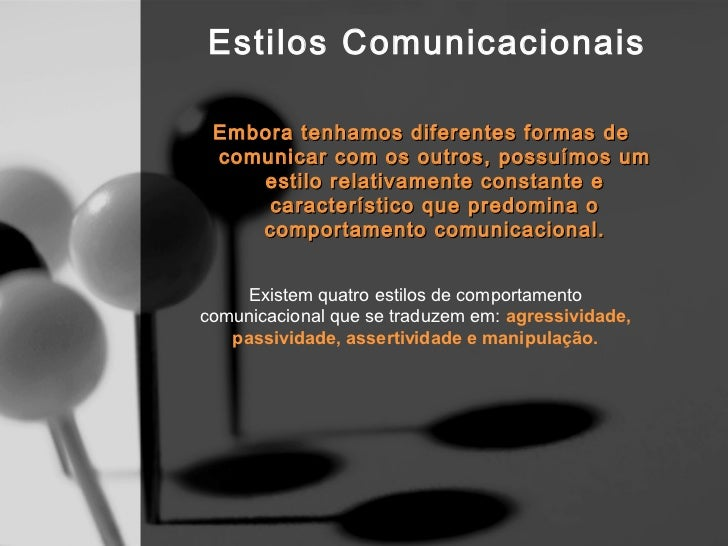 Estilos Comunicacionais  Estilo Agressivo  Utilização de comportamentos agressivos para com o      interlocutorFazer valer...