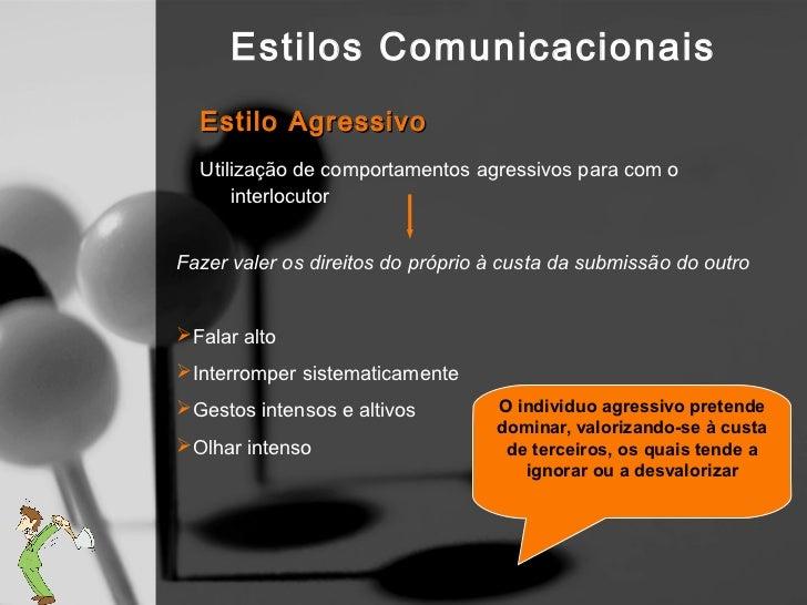 Estilos Comunicacionais   Porquê que as pessoas desenvolvem     comportamentos agressivos?1. Pensam que o ataque é a melho...