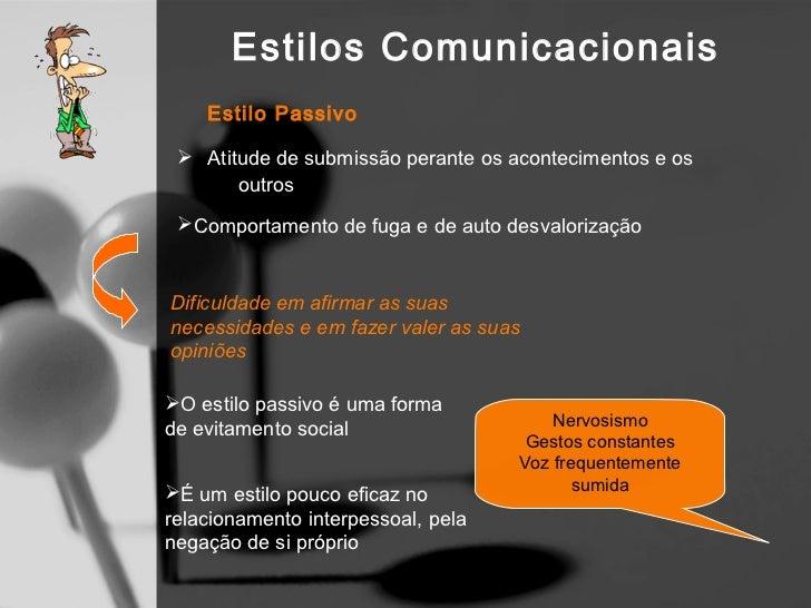 Estilos Comunicacionais   Porquê que uma pessoa é passiva? Confunde a assertividade com a agressividadeEducaçãoReceio d...