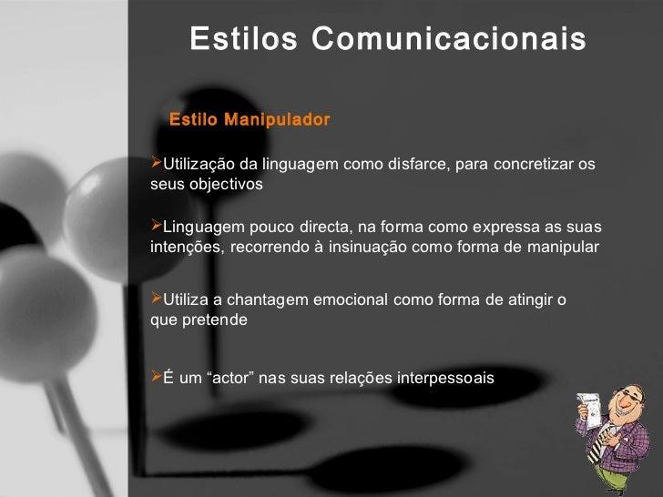 Estilos Comunicacionais Estilo Assertivo O comportamento assertivo caracteriza-se pela capacidade de     afirmação das op...