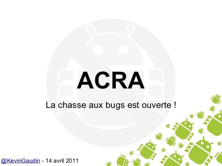 ACRA La chasse aux bugs est ouverte ! @KevinGaudin  - 14 avril 2011