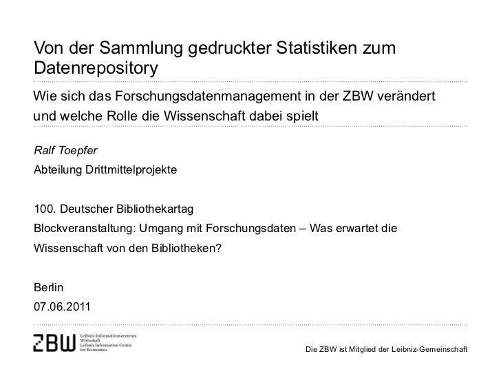 Von der Sammlung gedruckter Statistiken zum Datenrepository Ralf Toepfer Abteilung Drittmittelprojekte 100. Deutscher Bibl...