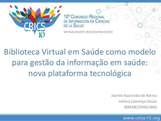 Biblioteca Virtual em Saúde como modelo para gestão da informação em saúde: nova plataforma tecnológica Joanita Aparecida ...