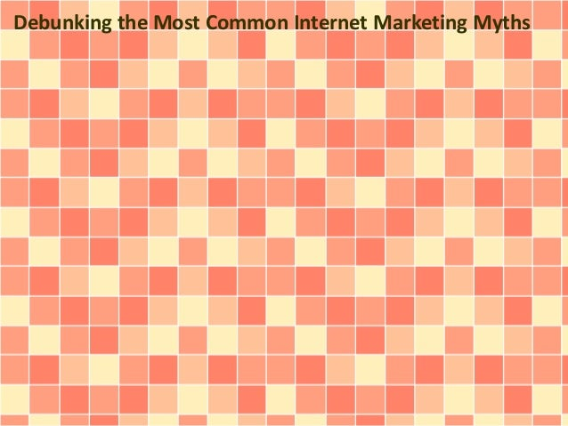 Debunking the Most Common Internet Marketing Myths