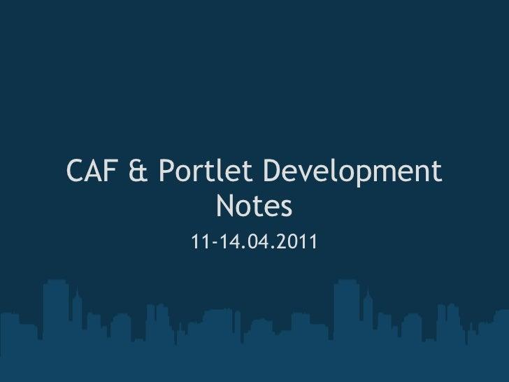CAF & Portlet Development Notes 11-14.04.2011