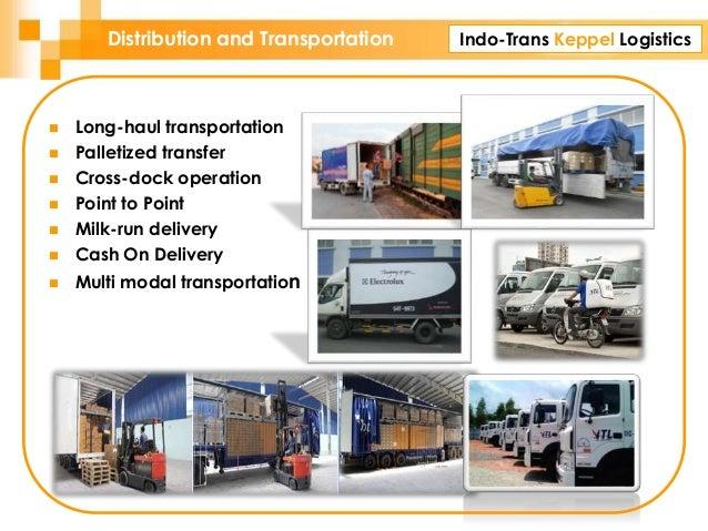Indo-Trans Keppel LogisticsDistribution and Transportation  Long-haul transportation  Palletized transfer  Cross-dock o...