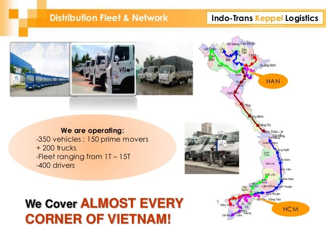 Indo-Trans Keppel LogisticsDistribution Fleet & Network HAN HCM We Cover ALMOST EVERY CORNER OF VIETNAM! We are operating:...