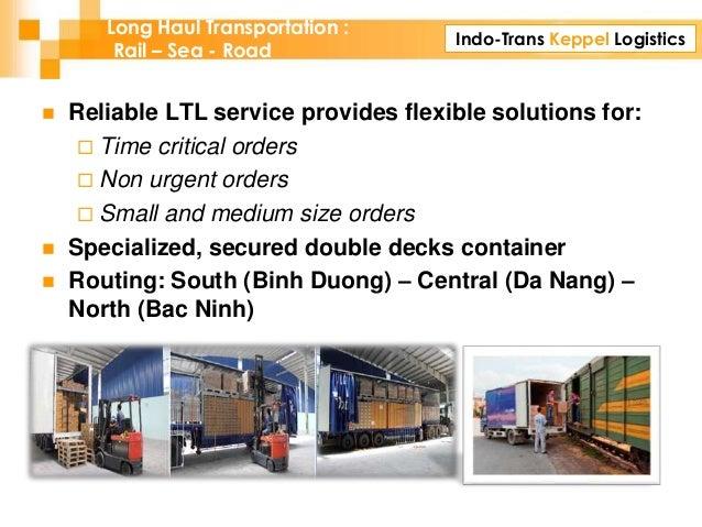Indo-Trans Keppel Logistics Long Haul Transportation : Rail – Sea - Road  Reliable LTL service provides flexible solution...
