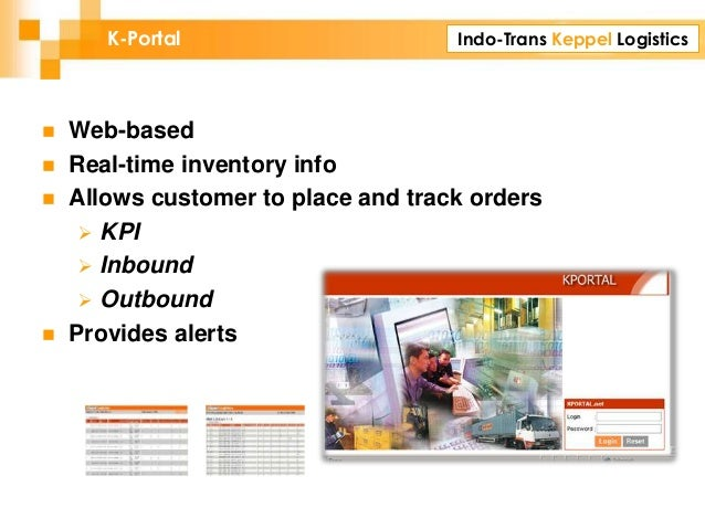 Indo-Trans Keppel LogisticsK-Portal  Web-based  Real-time inventory info  Allows customer to place and track orders  K...