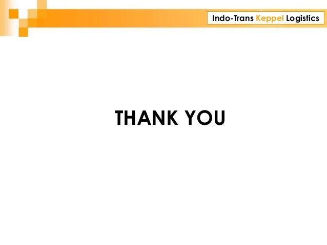 Indo-Trans Keppel Logistics CORPORATE PRESENTATION THANK YOU