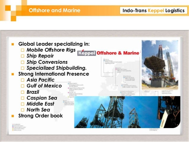 Indo-Trans Keppel LogisticsOffshore and Marine  Global Leader specializing in:  Mobile Offshore Rigs  Ship Repair  Shi...