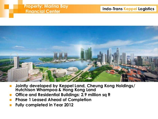 Indo-Trans Keppel Logistics Property: Marina Bay Financial Center  Jointly developed by Keppel Land, Cheung Kong Holdings...