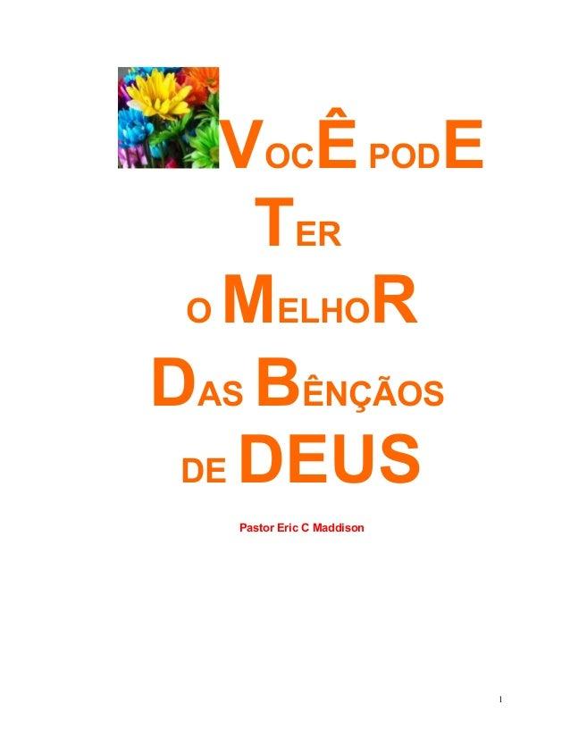 VOCÊ PODE TER O MELHOR DAS BÊNÇÃOS DE DEUS Pastor Eric C Maddison  1