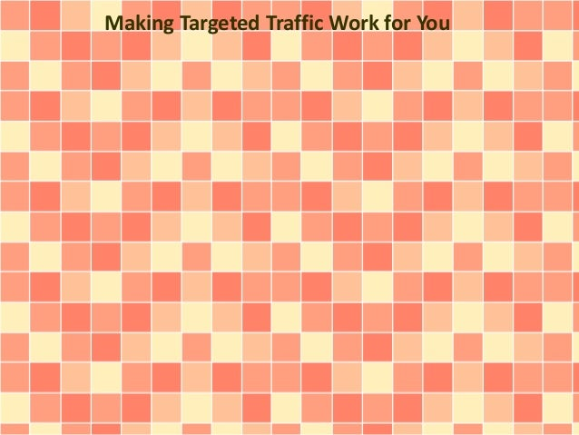 Making Targeted Traffic Work for You
