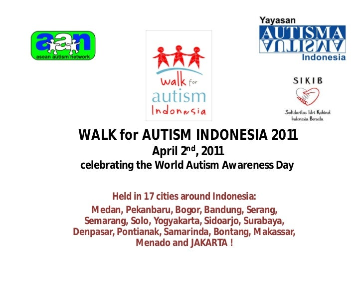 WALK for AUTISM INDONESIA 2011                 April 2nd, 2011 celebrating the World Autism Awareness Day        Held in 1...