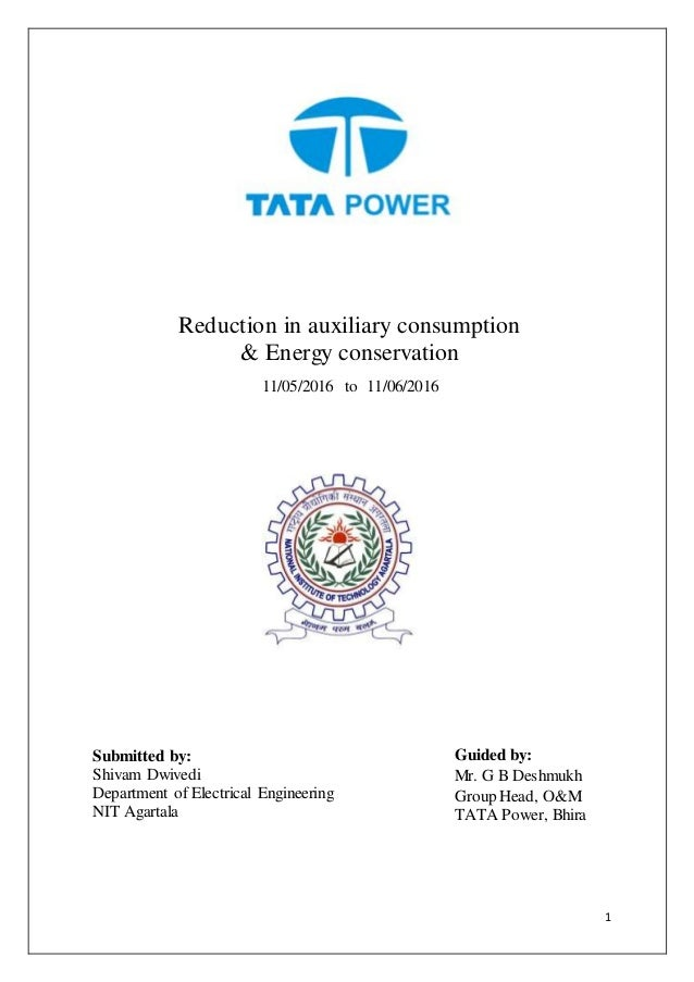 1 Reduction in auxiliary consumption & Energy conservation 11/05/2016 to 11/06/2016 Guided by: Mr. G B Deshmukh Group Head...