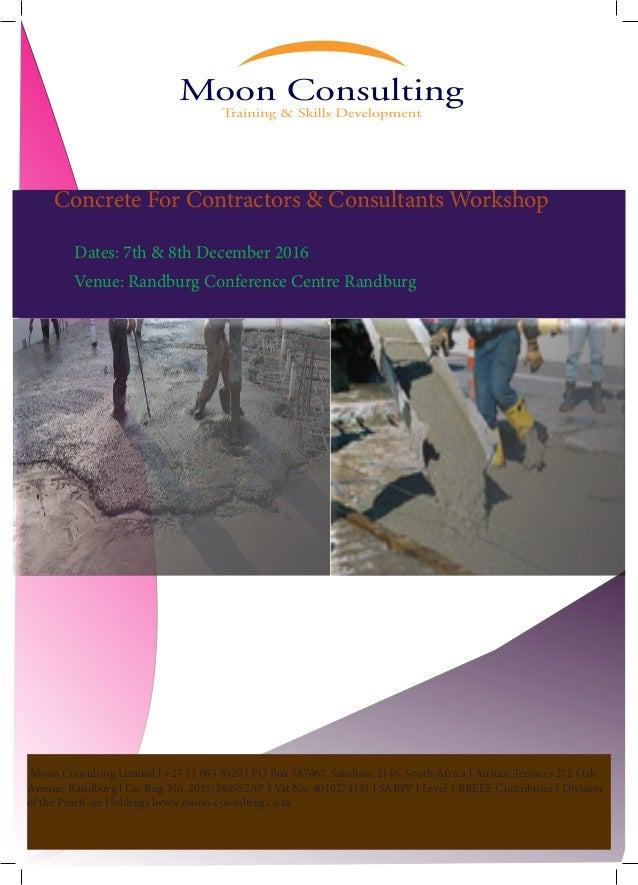 Concrete For Contractors & Consultants Workshop Dates: 7th & 8th December 2016 Venue: Randburg Conference Centre Randburg ...