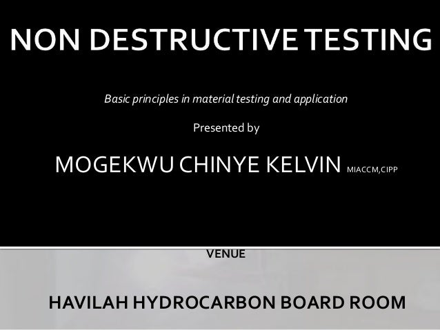 Basic principles in material testing and application Presented by MOGEKWU CHINYE KELVIN MIACCM,CIPP VENUE HAVILAH HYDROCAR...