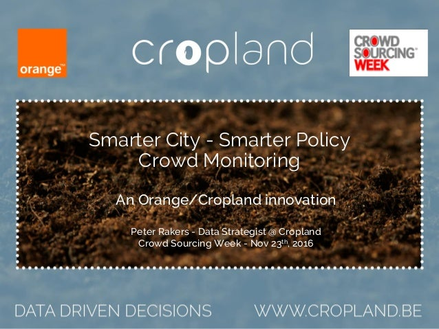 Smarter City - Smarter Policy Crowd Monitoring An Orange/Cropland innovation Peter Rakers - Data Strategist @ Cropland Cro...
