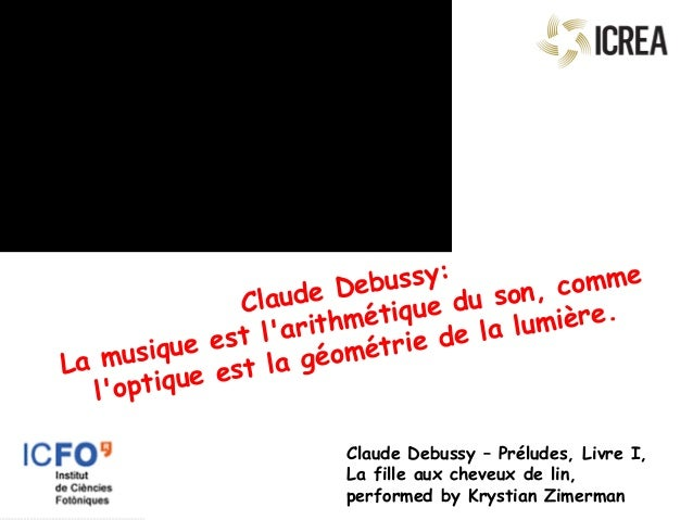 Claude Debussy: La musique est l'arithmétique du son, comme l'optique est la géométrie de la lumière. Claude Debussy – ...