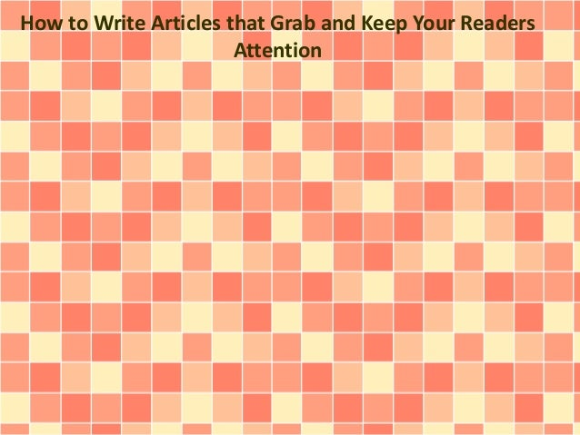 How to Write Articles that Grab and Keep Your Readers Attention