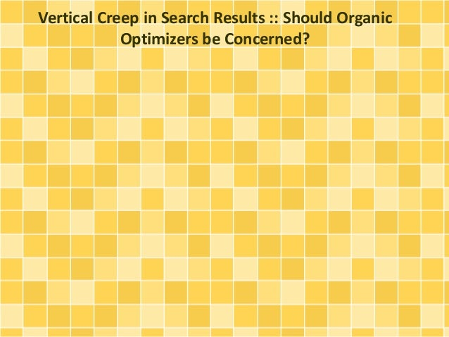 Vertical Creep in Search Results :: Should Organic Optimizers be Concerned?