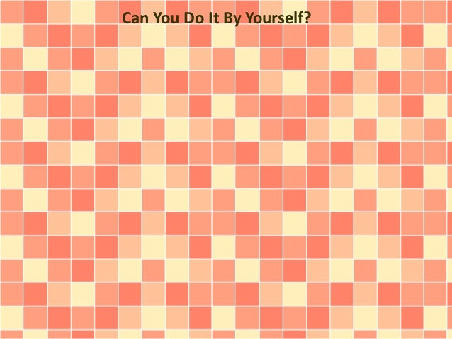Can You Do It By Yourself?