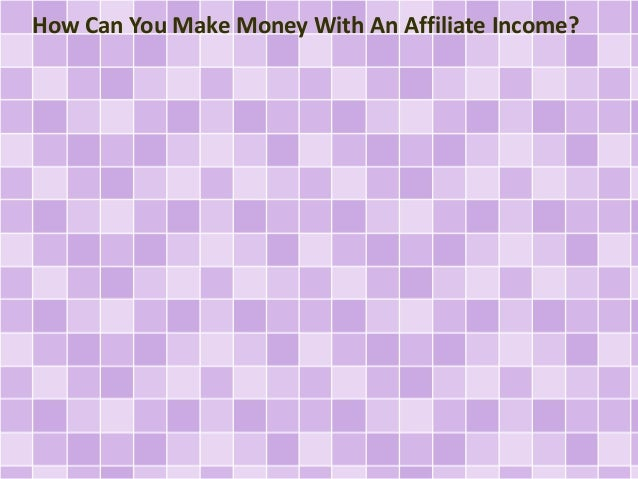 How Can You Make Money With An Affiliate Income?