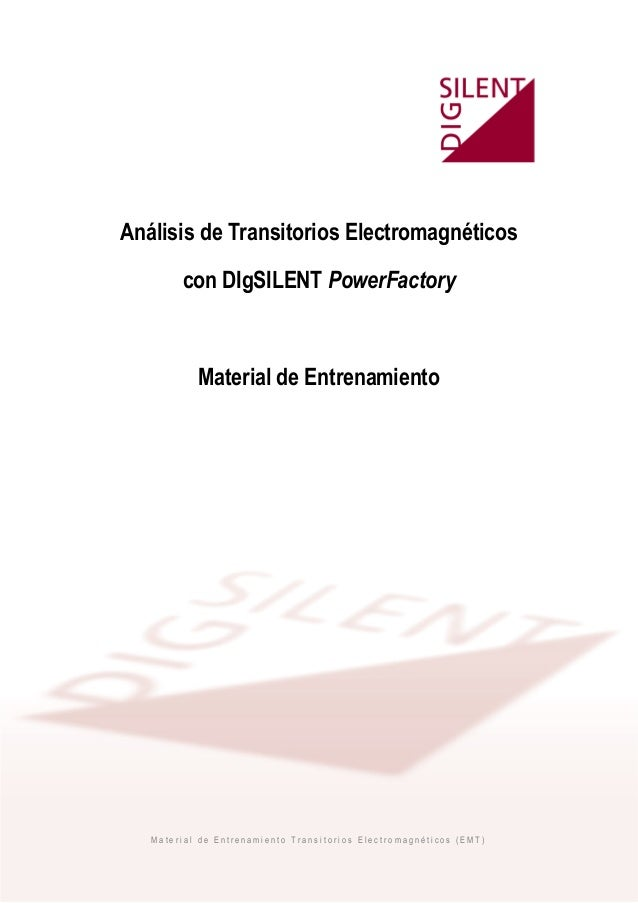 Análisis de Transitorios Electromagnéticos        con DIgSILENT PowerFactory           Material de Entrenamiento   Materia...