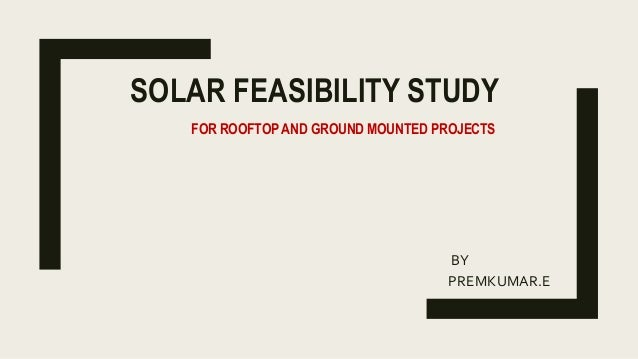 SOLAR FEASIBILITY STUDY BY PREMKUMAR.E FOR ROOFTOP AND GROUND MOUNTED PROJECTS