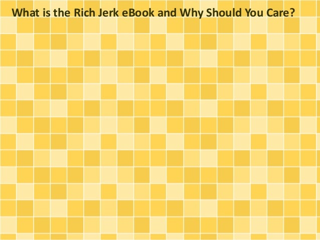 What is the Rich Jerk eBook and Why Should You Care?
