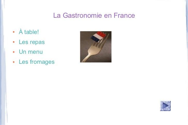 La Gastronomie en France●   À table!●   Les repas●   Un menu●   Les fromages