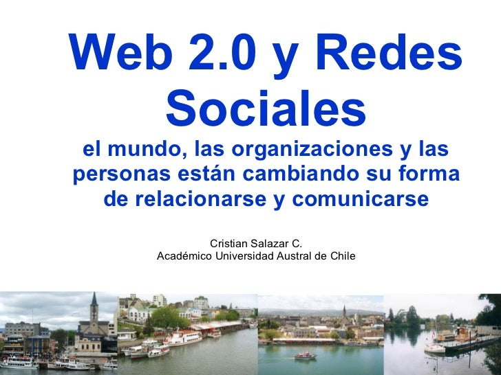Web 2.0 y Redes Sociales el mundo, las organizaciones y las personas están cambiando su forma de relacionarse y comunicars...