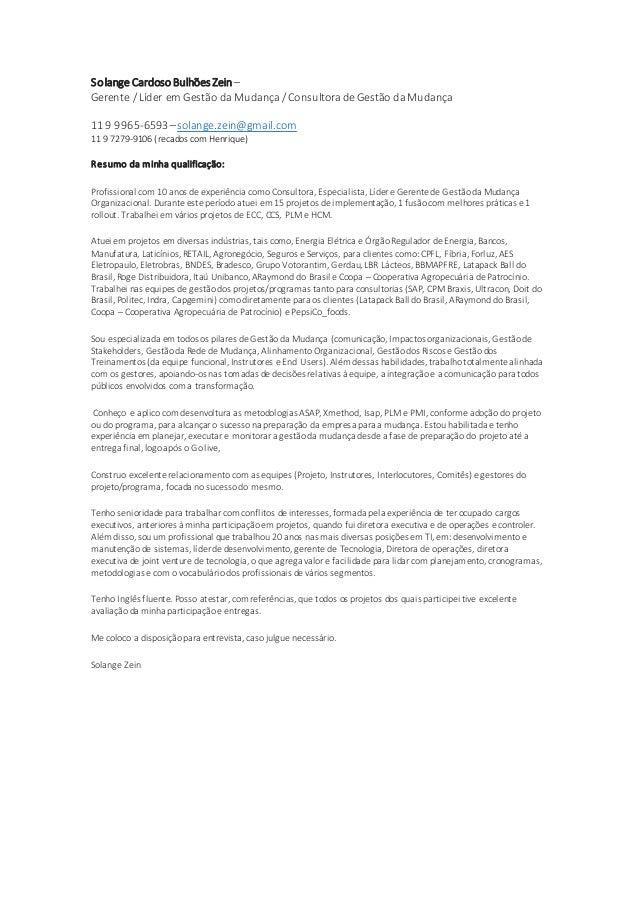 Solange Cardoso Bulhões Zein– Gerente / Líder em Gestão da Mudança/ Consultorade Gestão daMudança 11 9 9965-6593 –solange....