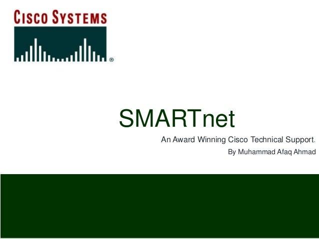 SMARTnet An Award Winning Cisco Technical Support. By Muhammad Afaq Ahmad