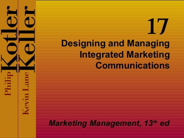 Designing and Managing Integrated Marketing Communications Marketing Management, 13th ed 17