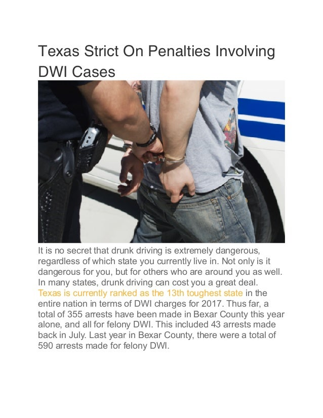 Texas Strict On Penalties Involving DWI Cases It is no secret that drunk driving is extremely dangerous, regardless of whi...