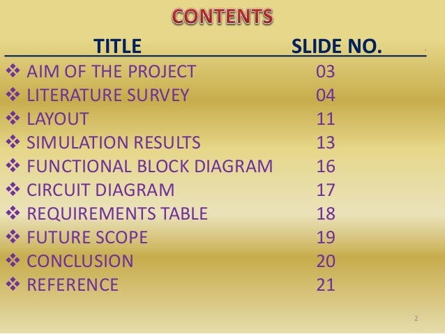 TITLE SLIDE NO. `  AIM OF THE PROJECT 03  LITERATURE SURVEY 04  LAYOUT 11  SIMULATION RESULTS 13  FUNCTIONAL BLOCK DI...