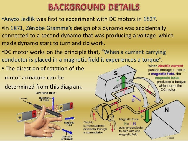 •Anyos Jedlik was first to experiment with DC motors in 1827. •In 1871, Zénobe Gramme's design of a dynamo was accidentall...