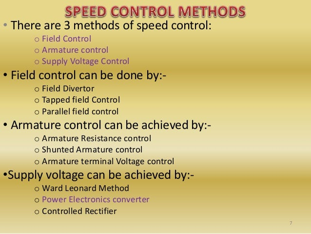 • There are 3 methods of speed control: o Field Control o Armature control o Supply Voltage Control • Field control can be...