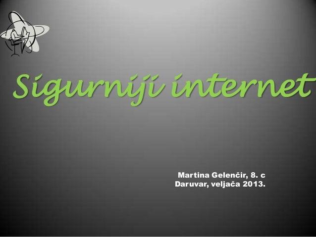 Sigurniji internet          Martina Gelenčir, 8. c         Daruvar, veljača 2013.
