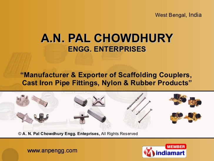"A.N. PAL CHOWDHURY ENGG. ENTERPRISES "" Manufacturer & Exporter of Scaffolding Couplers,  Cast Iron Pipe Fittings, Nylon & ..."