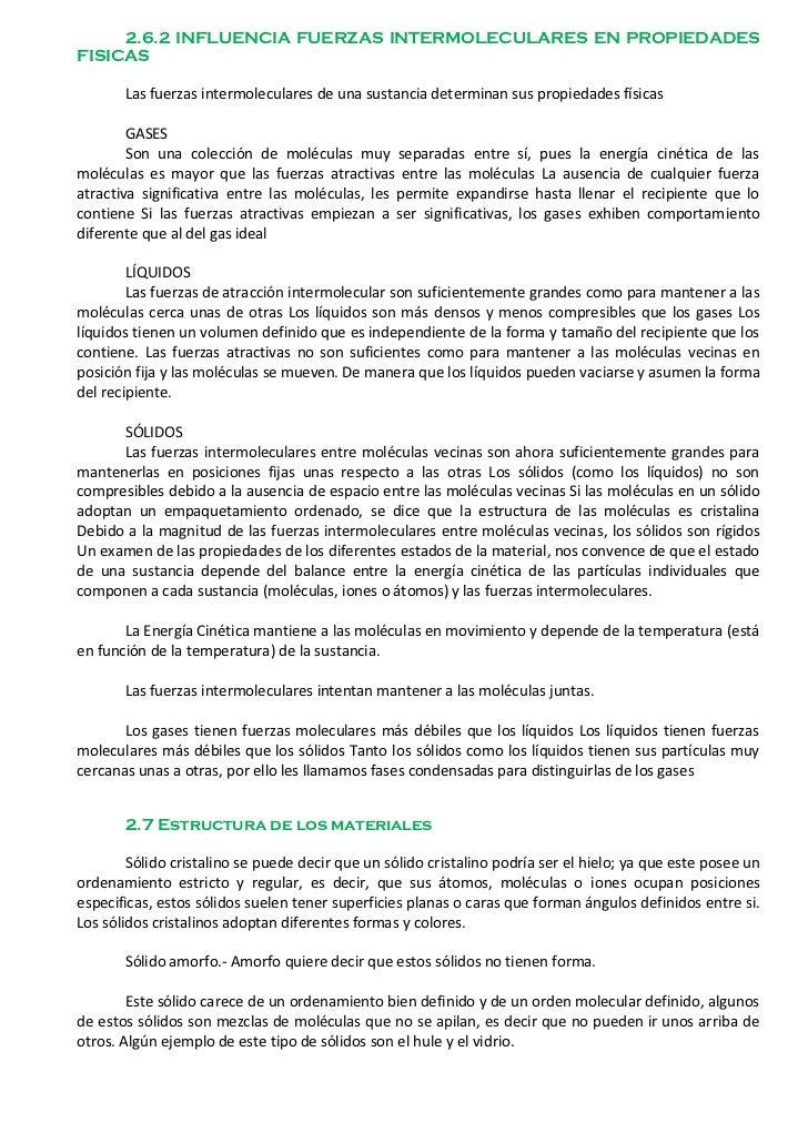2.6.2 INFLUENCIA FUERZAS INTERMOLECULARES EN PROPIEDADESFISICAS       Las fuerzas intermoleculares de una sustancia determ...