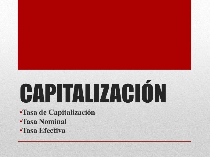CAPITALIZACIÓN•Tasa de Capitalización•Tasa Nominal•Tasa Efectiva